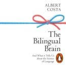 The Bilingual Brain : And What It Tells Us about the Science of Language - eAudiobook