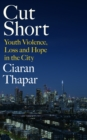 Cut Short : Youth Violence, Loss and Hope in the City - Book