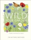 Wild Your Garden : Create a sanctuary for nature - Book