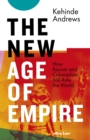The New Age of Empire : How Racism and Colonialism Still Rule the World - Book