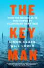 The Key Man : How the Global Elite Was Duped by a Capitalist Fairy Tale - Book