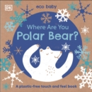 Where Are You Polar Bear? : A plastic-free touch and feel book - Book