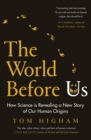 The World Before Us : How Science is Revealing a New Story of Our Human Origins - Book