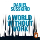 A World Without Work : Technology, Automation and How We Should Respond - eAudiobook