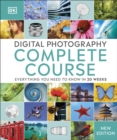 Digital Photography Complete Course : Everything You Need to Know in 20 Weeks - Book