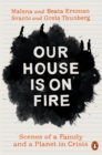 Our House is on Fire : Scenes of a Family and a Planet in Crisis - eBook
