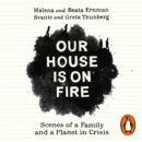 Our House is on Fire : Scenes of a Family and a Planet in Crisis - eAudiobook