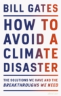 How to Avoid a Climate Disaster : The Solutions We Have and the Breakthroughs We Need - Book