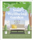 RHS Your Wellbeing Garden : How to Make Your Garden Good for You - Science, Design, Practice - eBook