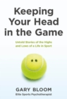 Keeping Your Head in the Game : Untold Stories of the Highs and Lows of a Life in Sport - Book