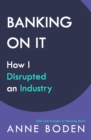 BANKING ON IT : How I Disrupted an Industry - Book