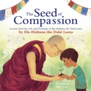 The Seed of Compassion : Lessons from the Life and Teachings of His Holiness the Dalai Lama - eBook