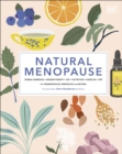 Natural Menopause : Herbal Remedies, Aromatherapy, CBT, Nutrition, Exercise, HRT...for Perimenopause, Menopause, and Beyond - Book