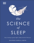 The Science of Sleep : Stop chasing a good night's sleep and let it find you - Book