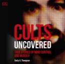 Cults Uncovered : True Stories of Mind Control and Murder - eAudiobook