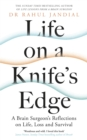 Life on a Knife s Edge : A Brain Surgeon s Reflections on Life, Loss and Survival - eBook