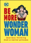 Be More Wonder Woman : Fearless thinking from a warrior princess - eBook