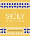 The Sicily Cookbook : Authentic Recipes from a Mediterranean Island - eBook