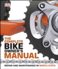 The Complete Bike Owner's Manual : Repair and Maintenance in Simple Steps - eBook