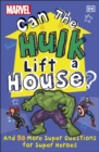 Marvel Can The Hulk Lift a House? : And 50 more Super Questions for Super Heroes - Book
