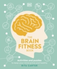 The Brain Fitness Book : Activities and Puzzles to Keep Your Mind Active and Healthy - Book