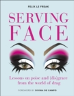 Serving Face : Lessons on poise and (dis)grace from the world of drag - Book