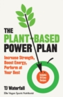 The Plant-Based Power Plan : Increase Strength, Boost Energy, Perform at Your Best - Book