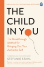 The Child In You : The Breakthrough Method for Bringing Out Your Authentic Self - Book