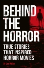 Behind the Horror : True stories that inspired horror movies - eBook