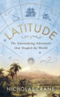 Latitude : The Astonishing Adventure that Shaped the World - Book