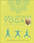 B.K.S. Iyengar Yoga The Path to Holistic Health : The definitive step-by-step guide - Book