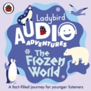 The Frozen World : Ladybird Audio Adventures - Book
