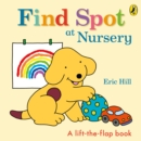 Find Spot at Nursery : A Lift-the-Flap Story - Book