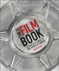 The Film Book : A Complete Guide to the World of Cinema - Book