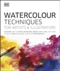 Watercolour Techniques for Artists and Illustrators : Discover how to paint landscapes, people, still lifes, and more. - eBook
