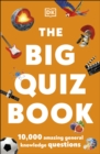 The Big Quiz Book : 10,000 amazing general knowledge questions - eBook