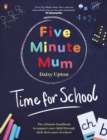 Five Minute Mum: Time For School : Easy, fun five-minute games to support Reception and Key Stage 1 children through their first years at school - eBook