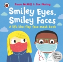 Smiley Eyes, Smiley Faces : A lift-the-flap face-mask book - Book
