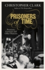 Prisoners of Time : Prussians, Germans and Other Humans - Book