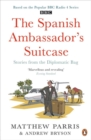 The Spanish Ambassador's Suitcase : Stories from the Diplomatic Bag - Book
