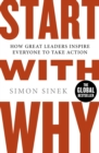 Start With Why : How Great Leaders Inspire Everyone To Take Action - Book
