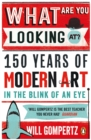 What Are You Looking At? : 150 Years of Modern Art in the Blink of an Eye - Book