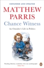 Chance Witness : An Outsider's Life in Politics - Book
