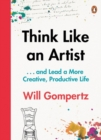 Think Like an Artist : . . . and Lead a More Creative, Productive Life - Book