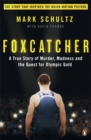 Foxcatcher : A True Story of Murder, Madness and the Quest for Olympic Gold - Book