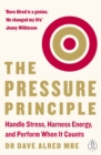 The Pressure Principle : Handle Stress, Harness Energy, and Perform When It Counts - Book