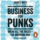 Business for Punks : Break All the Rules - the BrewDog Way - eAudiobook