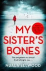 My Sister's Bones : 'A gripping rollercoaster ride of a thriller that keeps you in there right to the last page' - Book