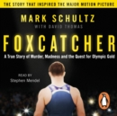 Foxcatcher : A True Story of Murder, Madness and the Quest for Olympic Gold - eAudiobook