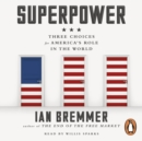 Superpower : Three Choices for America s Role in the World - eAudiobook